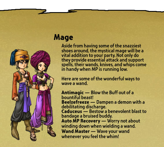 Aside from having some of the snazziest shoes around, the mystical mage will be a vital addition to your party. Not only do they provide essential attack and support spells, their wands, knives, and whips come in handy when MP is running low.
