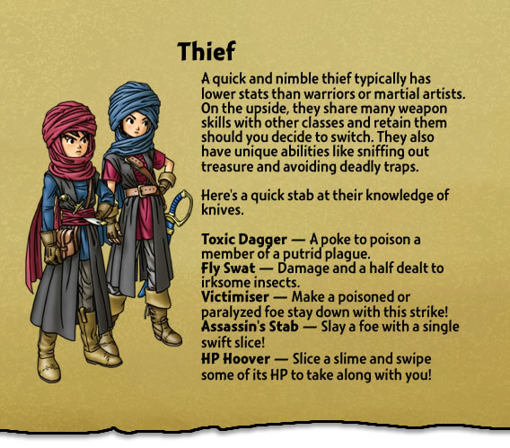 A quick and nimble thief typically has lower stats than warriors or martial artists. On the upside, they share many weapon skills with other classes and retain them should you decide to switch. They also have unique abilities like sniffing out treasure and avoiding deadly traps.