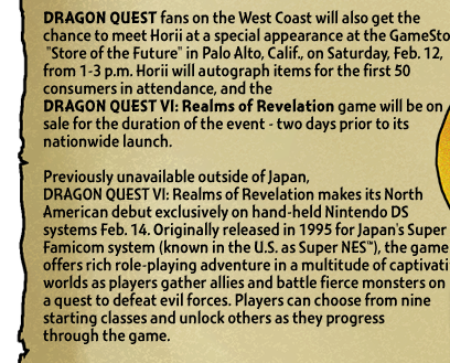 DRAGON QUEST fans on the West Coast will also get the chance to meet Horii at a special appearance at the GameStop